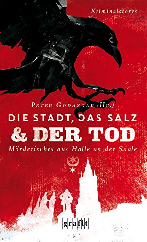 Die Stadt, das Salz und der Tod: Mörderisches aus Halle an der Saale