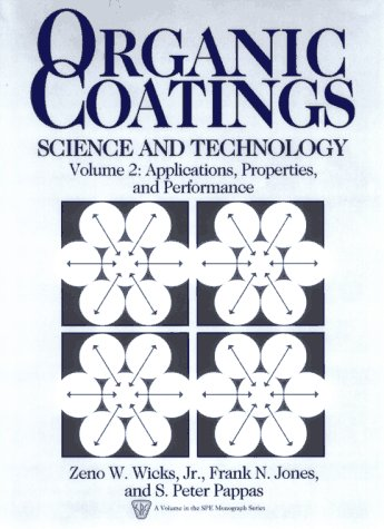 Organic Coatings: Science and Technology : Applications, Properties, and Performance (S P E MONOGRAPHS)