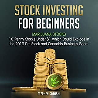 Stock Investing for Beginners: Marijuana Stocks - 10 Penny Stocks Under $1 Which Could Explode in the 2019 Pot Stock and Cannabis Business Boom                   By:                                                                                                                                 Stephen Satoshi                               Narrated by:                                                                                                                                 Zachary Dylan Brown                      Length: 1 hr and 29 mins     28 ratings     Overall 4.5