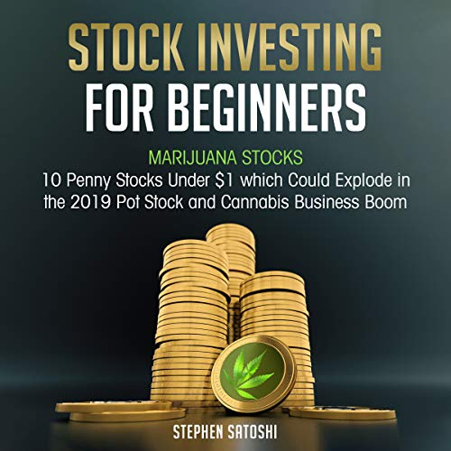 Stock Investing for Beginners: Marijuana Stocks - 10 Penny Stocks Under $1 Which Could Explode in the 2019 Pot Stock and Cannabis Business Boom cover art