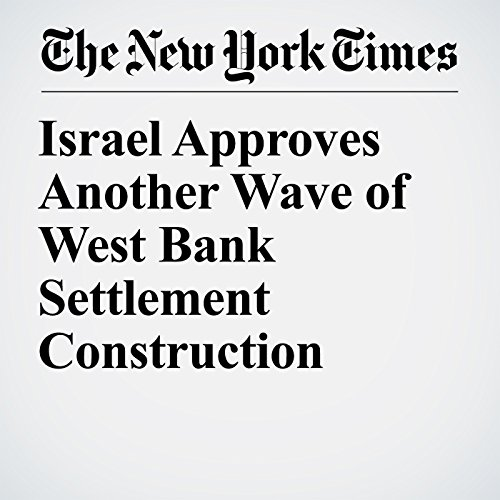 Israel Approves Another Wave of West Bank Settlement Construction copertina