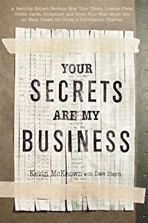 Your Secrets Are My Business: A Security Expert Reveals How Your Trash, Telephone, License Plate, Credit Cards, Computer, and Even Your Mail Make You ... (Lastname, Firstname): McKeown, Kevin