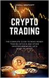 Crypto Trading: The Complete Guide to Make Money Trading Bitcoin and other Cryptocurrencies, let's start to invest!