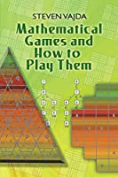 Mathematical Games and How to Play Them (Dover Books on Mathematics)
