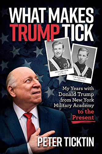 What Makes Trump Tick: My Years with Donald Trump from New York Military Academy