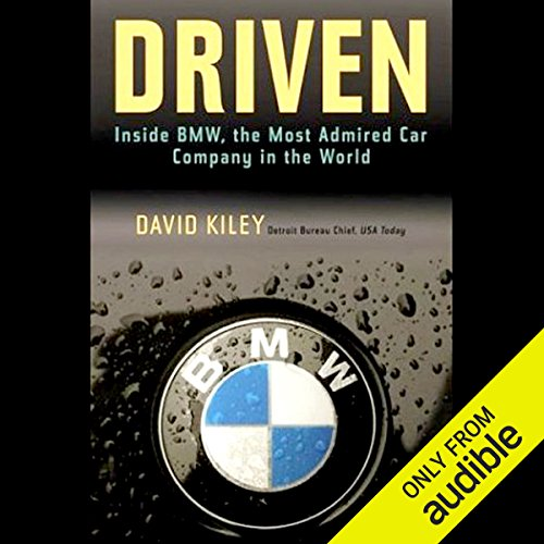 Driven     Inside BMW, the Most Admired Car Company in the World              By:                                                                                                                                 David Kiley                               Narrated by:                                                                                                                                 Jay Snyder                      Length: 13 hrs and 36 mins     61 ratings     Overall 3.8