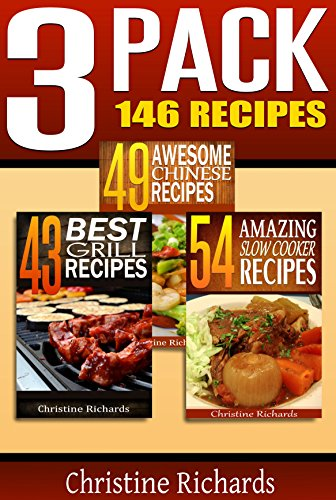 3 Pack - 146 Recipes: 49 Awesome Chinese Recipes, 43 Best Grill Recipes, 54 Amazing Slow Cooker Recipes (A Christine Richards Cookbook Collection - Chinese, Grill, and Slow Cooker) (English Edition)