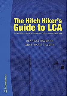 Hitch Hiker's Guide to LCA: An Orientation in Life Cycle Assessment Methodology & Applications