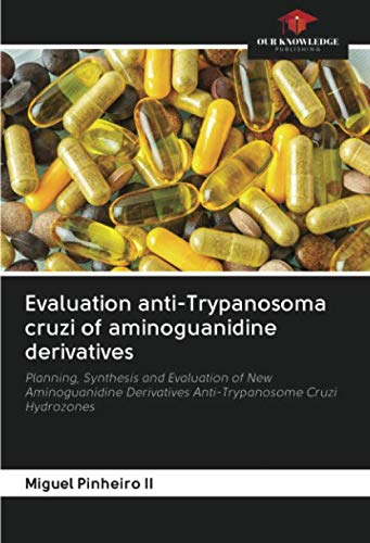 Evaluation anti-Trypanosoma cruzi of aminoguanidine derivatives: Planning, Synthesis and Evaluation of New Aminoguanidine Derivatives Anti-Trypanosome Cruzi Hydrozones