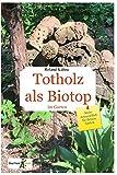 Totholz als Biotop im Garten: Mehr Natur für deinen Garten