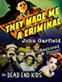 They Made Me A Criminal - John Garfield, The Dead End Kids, Restored & Uncut!