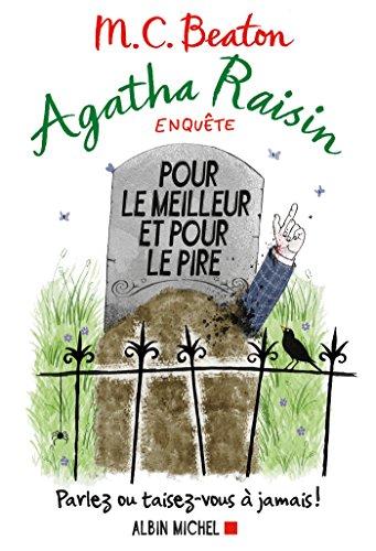 Agatha Raisin enquête 5 - Pour le meilleur et pour le pire: Parlez ou taisez-vous à jamais !