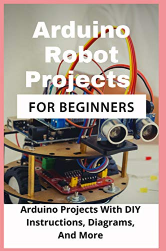 Arduino Robot Projects For Beginner: Arduino Projects With DIY Instructions, Diagrams, And More: Arduino Controlled Two Motor Robot (English Edition)