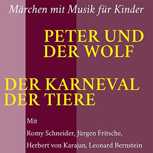 Peter und der Wolf. Der Karneval der Tiere: Märchen mit Musik für Kinder