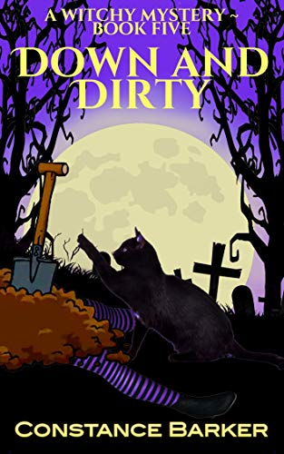 Down and Dirty (Witches Be Crazy Cozy Witch Mystery Series Book 4) by [Constance Barker]