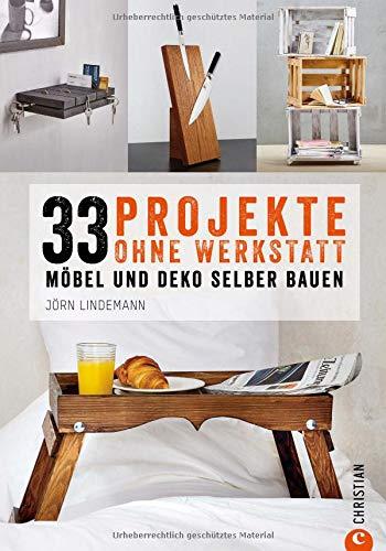 DIY Wohnung: 33 Projekte, die Sie ohne Werkstatt realisieren können. Möbel und Kreatives aus Holz selber bauen. Holzprojekte auf begrenztem Raum und mit wenig Werkzeug.