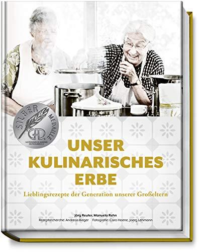 Unser kulinarisches Erbe: Lieblingsrezepte der Generation unserer Großeltern - mit 94 besonders emotional verwurzelten Gerichten - regional - saisonal – traditionell