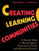 Creating Learning Communities: A Practical Guide to Winning Support, Organizing for Change, and Implementing Programs (Jossey Bass Higher & Adult Education Series)