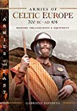 Armies of Celtic Europe 700 BC to AD 106: History, Organization and Equipment (Armies of the Past)