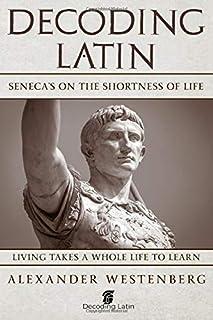 Decoding Latin: Seneca's On the Shortness of Life