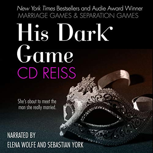 His Dark Game     The Complete Games Duet              By:                                                                                                                                 CD Reiss                               Narrated by:                                                                                                                                 Elena Wolfe,                                                                                        Sebastian York                      Length: 17 hrs and 16 mins     41 ratings     Overall 4.5