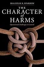 The Character of Harms: Operational Challenges in Control by Malcolm K. Sparrow(2008-05-19)
