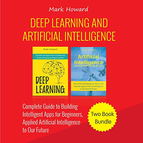 Deep Learning and Artificial Intelligence     A Complete Guide to Building Intelligent Apps for Beginners, Applied Artificial Intelligence to Our Future: Two Book Bundle              By:                                                                                                                                 Mark Howard                               Narrated by:                                                                                                                                 Robert Grothe                      Length: 3 hrs and 28 mins     Not rated yet     Overall 0.0