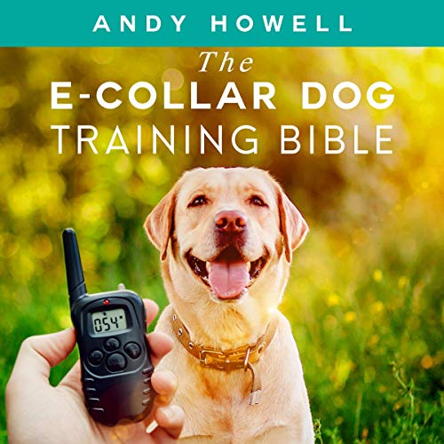 The E-Collar Dog Training Bible Audiobook By Andy Howell cover art