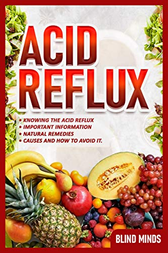 ACID REFLUX DIET: How you can treat acid reflux, important notes and home remedies, foods that are allowed and which are not. (English Edition)