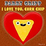 I Love You, Corn Chip