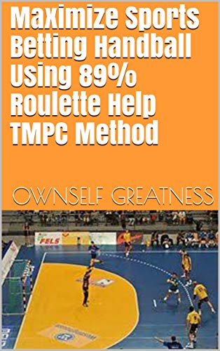 Maximize Sports Betting Handball Using 89% Roulette Help TMPC Method (English Edition)