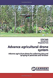 Advance agricultural drone system: Advance agriculture drone for collecting data and spraying of pesticides and fertilizer