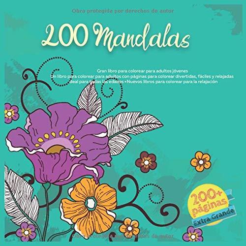 200 Mandalas Gran libro para colorear para adultos jóvenes - Un libro para colorear para adultos con páginas para colorear divertidas, fáciles y ... libros para colorear para la relajación