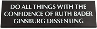 Get Bullish Do All Things with The Confidence of Ruth Bader Ginsburg Dissenting Black Metal Nameplate Desk Sign 8