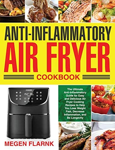 Anti Inflammatory Air Fryer Cookbook The Ultimate Anti Inflammatory Guide for Easy and Delicious product image
