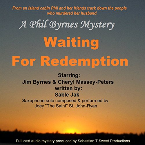 Waiting for Redemption     A Phil Byrnes Mystery              By:                                                                                                                                 Sable R Jak                               Narrated by:                                                                                                                                 Cheryl Massey-Peters,                                                                                        Jim Byrnes,                                                                                        Larry Albert,                   and others                 Length: 43 mins     1 rating     Overall 4.0