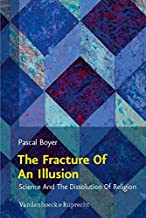 The Fracture of an Illusion: Science And The Dissolution Of Religion. Frankfurt Templeton Lectures 2008 (Religion, Theologie und Naturwissenschaft / Religion, Theology, and Natural Science (RThN))