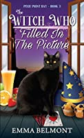 The Witch Who Filled in the Picture (Pixie Point Bay Book 3): A Cozy Witch Mystery