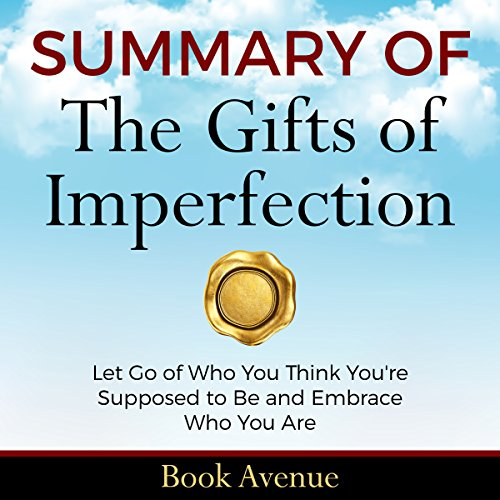 Summary of The Gifts of Imperfection     Let Go of Who You Think You're Supposed to Be and Embrace Who You Are              By:                                                                                                                                 Book Avenue                               Narrated by:                                                                                                                                 Leanne Thompson                      Length: 1 hr and 18 mins     5 ratings     Overall 4.8