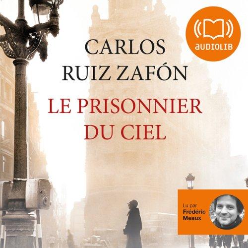 Le prisonnier du ciel     Le Cimetière des livres oubliés 3              Auteur(s):                                                                                                                                 Carlos Ruiz Zafón                               Narrateur(s):                                                                                                                                 Frédéric Meaux                      Durée: 7 h et 47 min     1 évaluation     Au global 5,0
