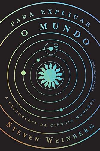 Para explicar o mundo: A descoberta da ciência moderna