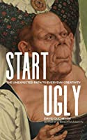 Start Ugly: The Unexpected Path to Everyday Creativity