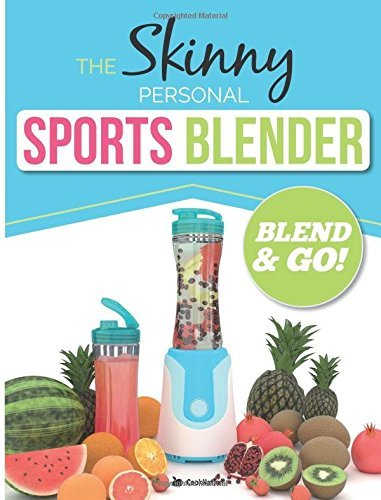 The Skinny Personal Sports Blender Recipe Book: Great tasting, nutritious smoothies, juices & shakes. Perfect for workouts, weight loss & fat burning. Blend & Go! by CookNation (2016-05-18)