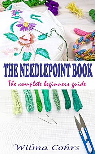 THE NEEDLEPOINT BOOK: The complete beginners guide