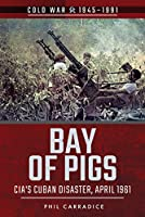 Bay of Pigs: CIA's Cuban Disaster, April 1961 (Cold War 1945-1991)