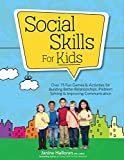 Social Skills for Kids: Over 75 Fun Games & Activities for Building Better Relationships, Problem Solving & Improving Communcation