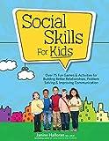 Social Skills for Kids: Over 75 Fun Games & Activities for Building Better Relationships, Problem Solving & Improving Communcation
