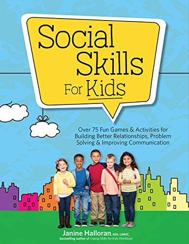 Social Skills for Kids: Over 75 Fun Games & Activities for Building Better Relationships, Problem...