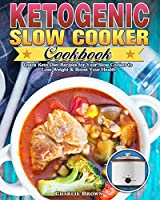 Ketogenic Slow Cooker Cookbook: Quick Keto Diet Recipes for Your Slow Cooker to Lose Weight & Boost Your Health