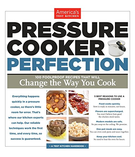 Pressure Cooker Perfection: 100 Foolproof Recipes That Will Change the Way...